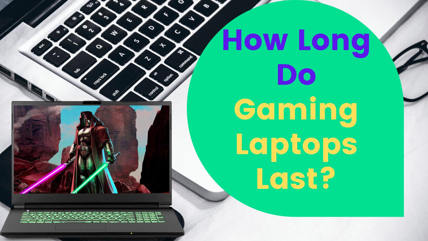 How Long Do Gaming Laptops Last